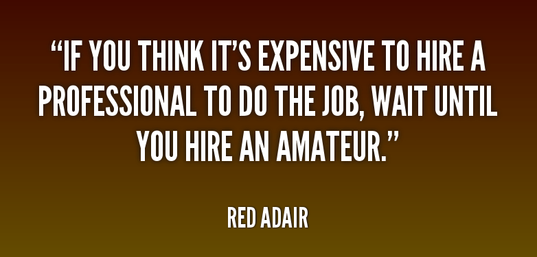quote-Red-Adair-if-you-think-its-expensive-to-hire-7457-e1493835506428.png